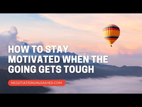 How to Stay Motivated When the Going Gets Tough
