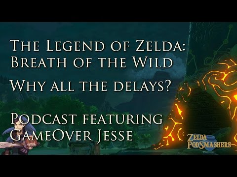 Breath of the Wild: Why all the delays? Podcast featuring GameOver Jesse (part 1)