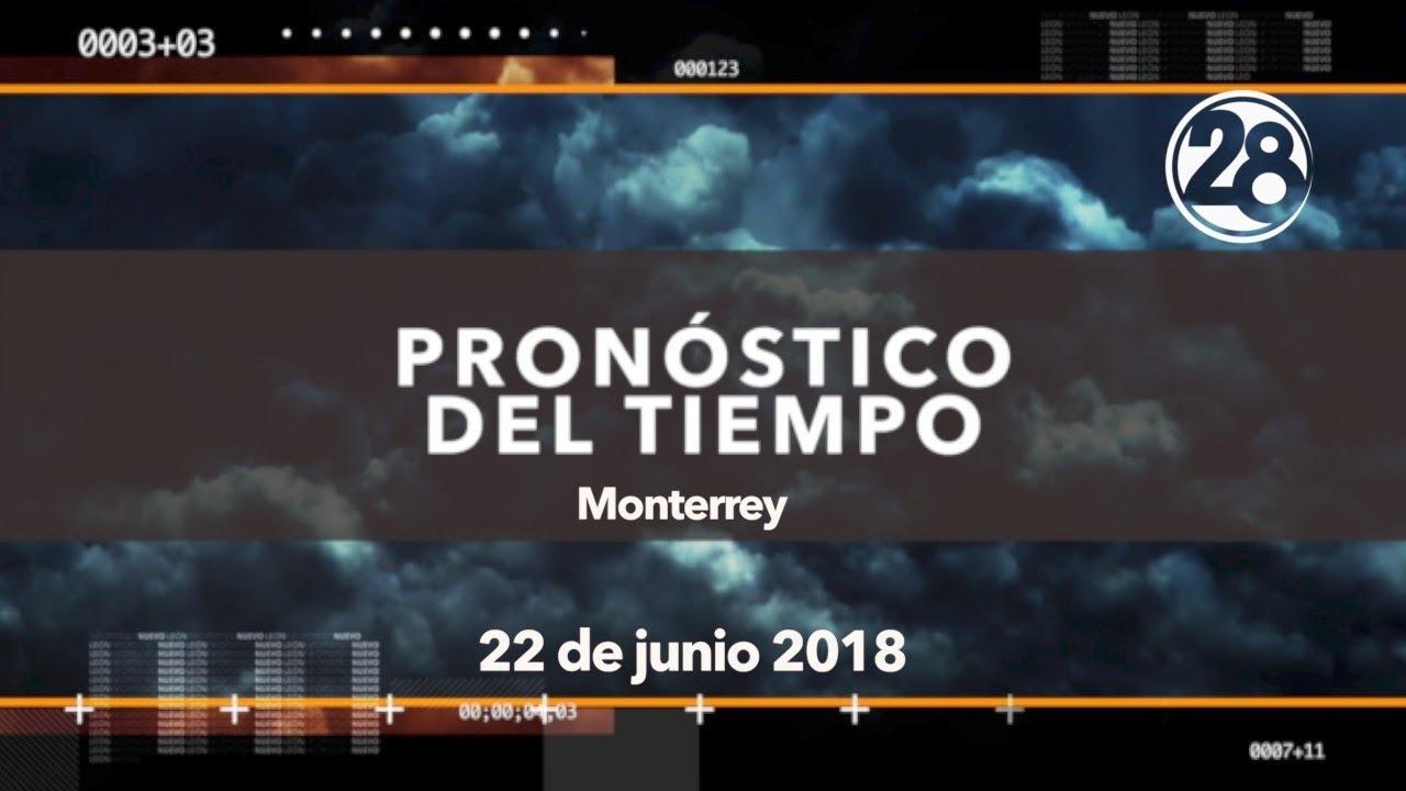 Clima para hoy Monterrey 22 de junio 2018 / Canal 28 - YouTube