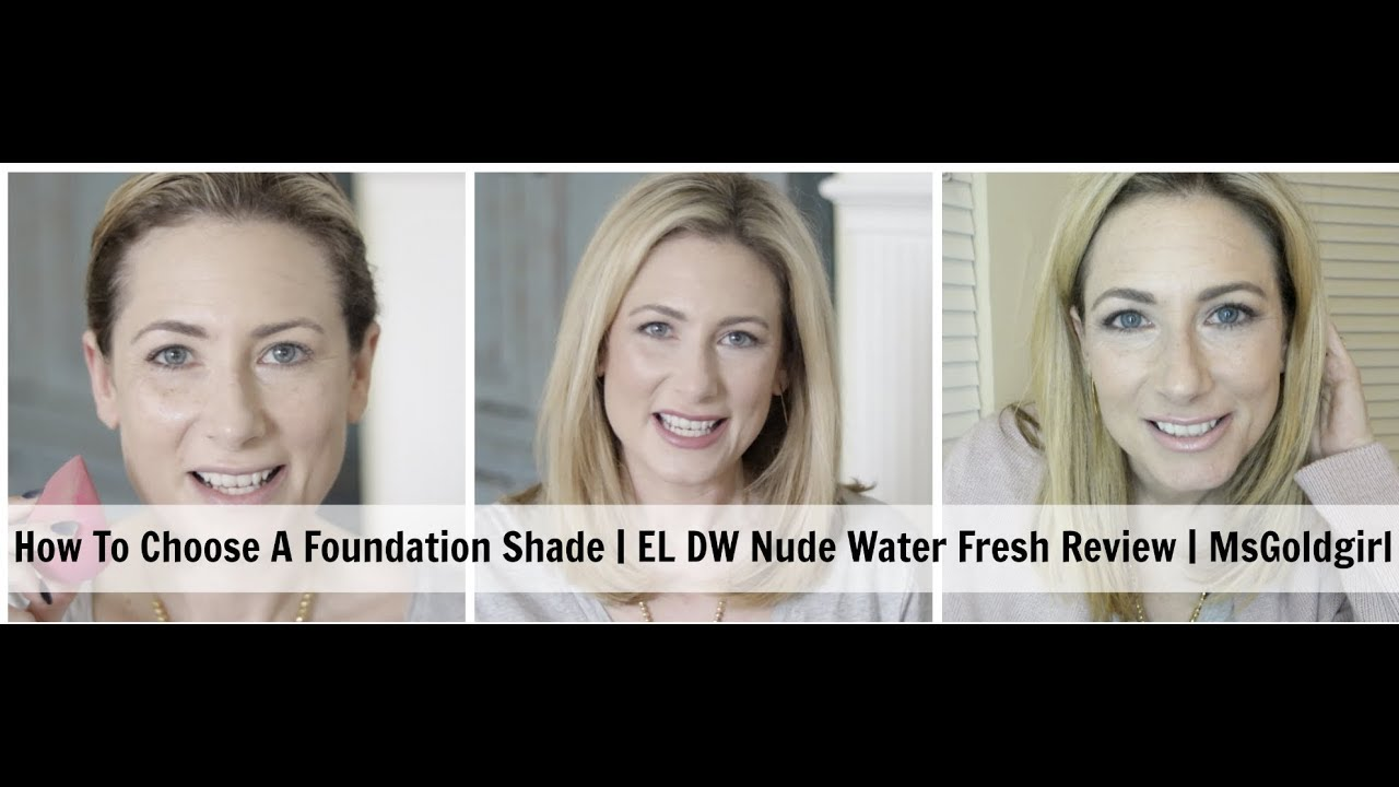 How To Choose A Foundation Shade   EL DW Nude Water Fresh