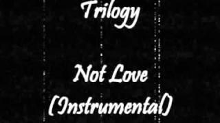 Trilogy - Not Love (Instrumental)