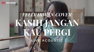 Download Kasih Jangan Kau Pergi - Bunga ( Felix Irwan Cover )