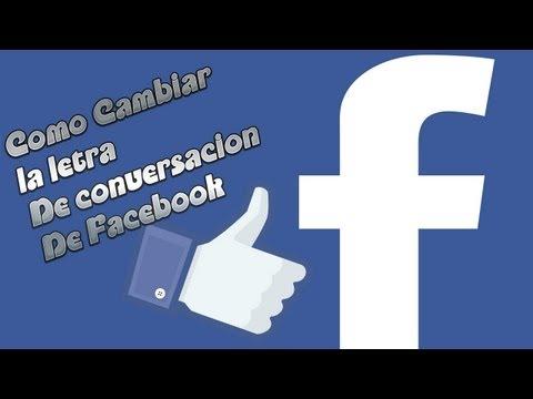 COMO CAMBIAR LAS LETRAS DE CONVERSACIÓN EN SU FACEBOOK