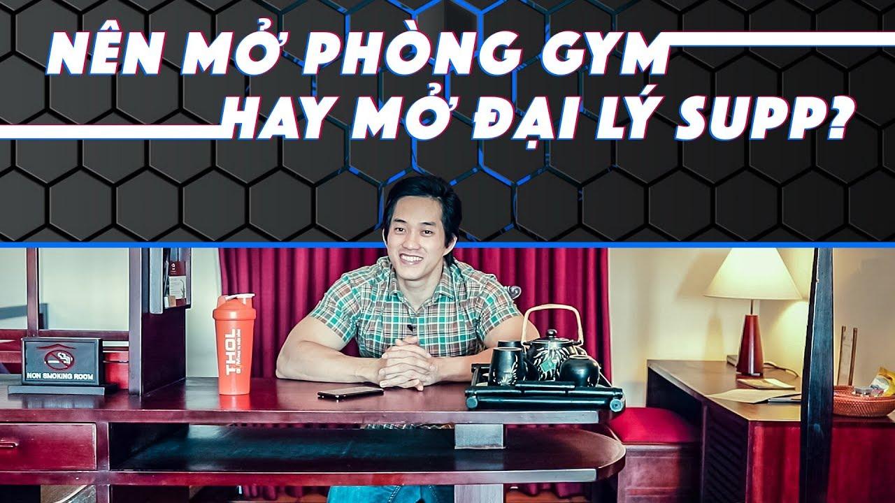 DN Vlog | Nên mở phòng gym hay làm đại lý kinh doanh TPBS