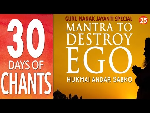 Day 25 - Mantra to Destroy Ego - Hukmai Andar Sabko - Guru N