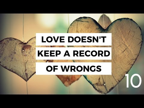 Love does not Keep a Record of Wrongs (#10--17 Characteristics of Love)