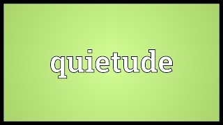 Quietude Meaning
