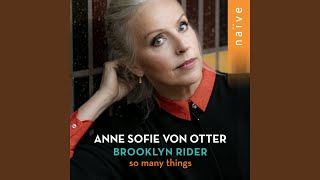 Provided to by believe sasfor sixty cents · anne sofie von otter, brooklyn riderso many things (arr. for mezzo-soprano and string quartet)℗ naïverele...