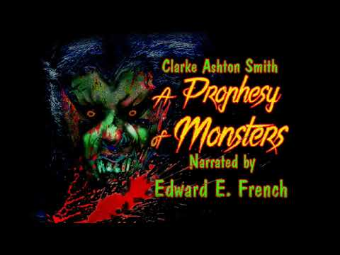"""A Prophesy of Monsters"" by Clarke Ashton Smith as told by Edward E. French"