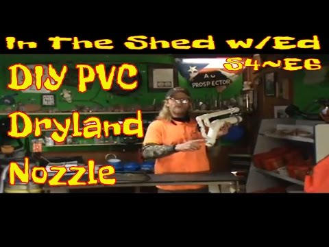 In The Shed w/Ed S4~E6 DIY PVC Dryland Nozzle