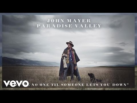 John Mayer - You're No One 'Til Someone Lets You Down