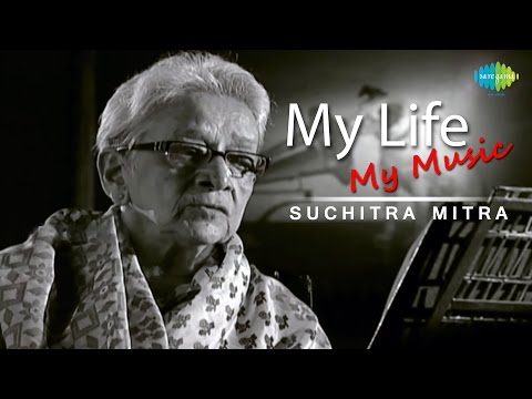 Suchitra Mitra  Her Life Story  My Life My Music A Musical Biography