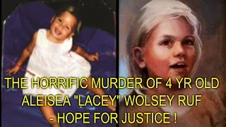 """THE HORRIFIC MURDER OF 4 YR OLD ALEISEA """"LACEY"""" WOLSEY RUF - HOPE FOR JUSTICE !"""