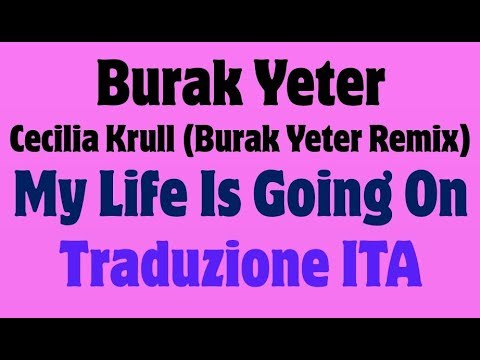 Burak Yeter & Cecilia Krull - My Life Is Going On (Burak Yeter Remix)Traduzione Italiano
