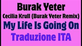 Burak Yeter & Cecilia Krull - My Life Is Going On (Burak Yeter Remix) Traduzione Italiano