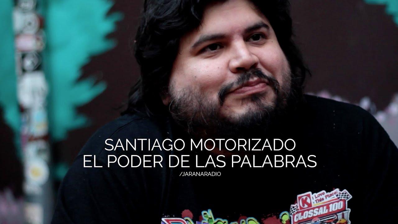 SANTIAGO MOTORIZADO · EL PODER DE LAS PALABRAS