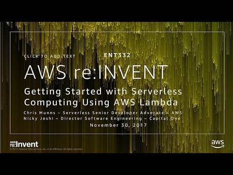AWS re:Invent 2017: Getting Started with Serverless Computing Using AWS Lambda (ENT332)