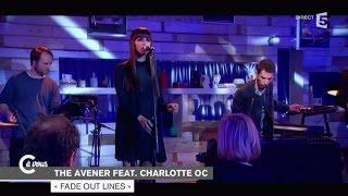 "The Avener feat. Charlotte OC. ""Fade out lines"" - C à vous - 28/01/2015"