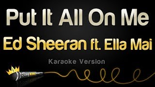 Ed Sheeran Ft. Ella Mai Put It All On Me Karaoke Version.mp3