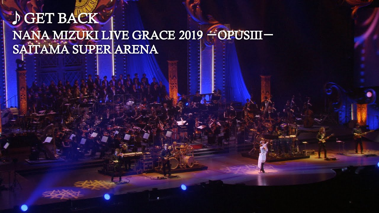 水樹奈々「GET BACK」(NANA MIZUKI LIVE GRACE 2019 -OPUSIII ...