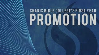 Charis Bible College - First Year Promotion - May 16, 2019