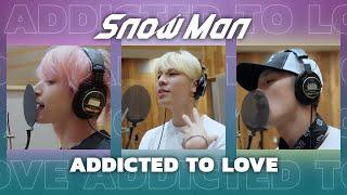 Snow Man「ADDICTED TO LOVE」(岩本照 /ラウール / 佐久間大介) Rec Ver.