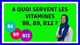 Tout SAVOIR sur 3 VITAMINES du GROUPE B : B6 , B9 ou acide folique et B12, ROLES, CARENCE, ALIMENTS