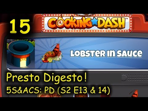5S&ACS: PD - Part 15 (S2 E13 & 14) = Lobster in Sauce (Cooking Dash - Presto Digesto!)