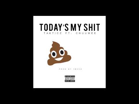 Takticz Ft. Chuuwee - Today's My Shit (Prod by Sbvce)