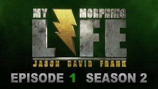 MY MORPHING LIFE 2 - EPISODE 1 - JASON DAVID FRANK