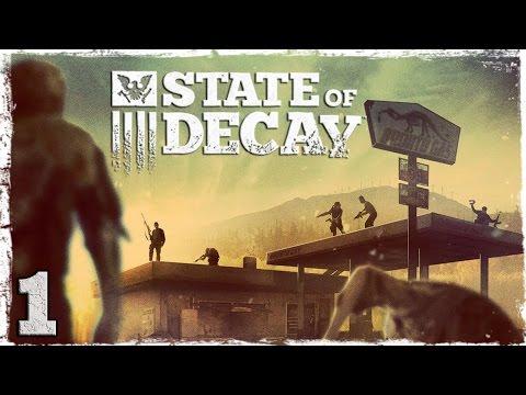 Смотреть прохождение игры State of Decay. #1: Живые мертвецы.