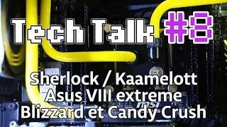 Tech Talk #8 - Kaamelott / Sherlock / Asus VIII Extreme / Trailer film WOW / Acer Predator [Live]