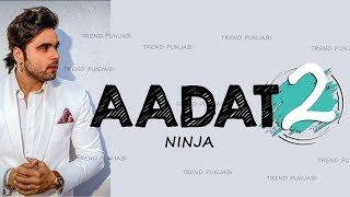Aadat 2 - Ninja (Full Video) Ninja | Goldboy | Nirmaan | Latest Punjabi Songs 2018