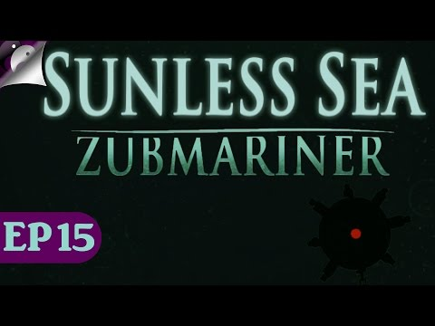 Let's Play Sunless Sea Zubmariner Episode 15 - New Deck Gun And Engine. Tally Ho! - Gameplay Part 15