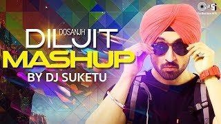 Diljit Dosanjh Mashup Full Song | DJ Suketu | Latest Punjabi Songs 2018