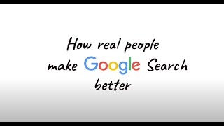 How real people make Google Search better
