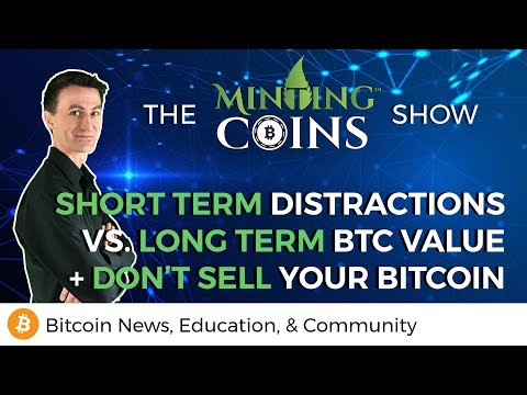 Short-term Distractions vs. Long-term Value + Don't Sell Bitcoin?