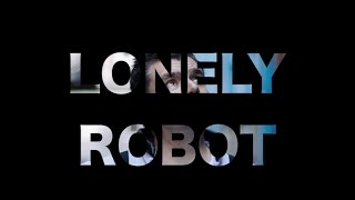 Lonely Robot – Blog (Part 4)