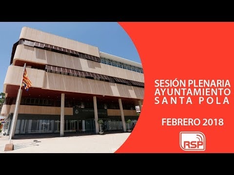 SESIÓN PLENARIA AYUNTAMIENTO SANTA POLA   FEBRERO 2018