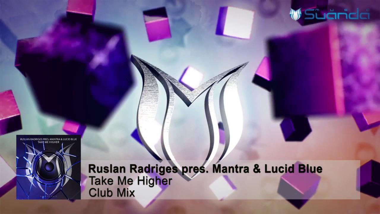Ruslan Radriges pres. MANTRA & Lucid Blue - Take Me Higher (Club Mix)