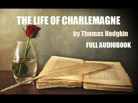 THE LIFE OF CHARLEMAGNE, by Thomas Hodgkin - FULL AUDIOBOOK