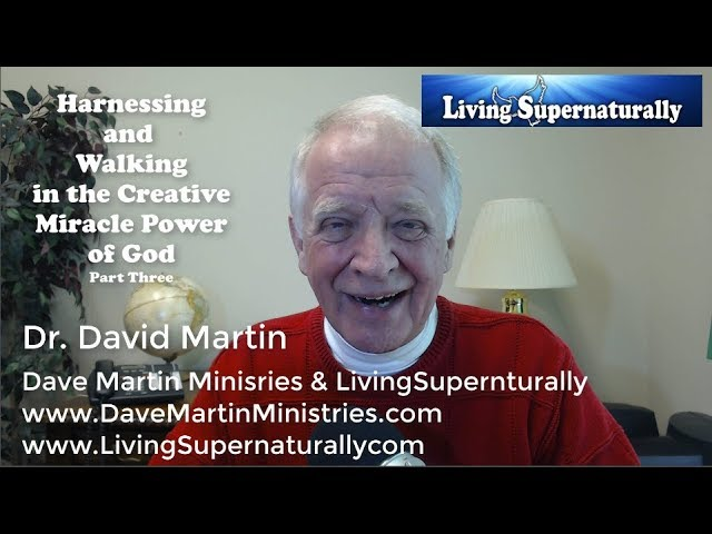 12-03-19 Harnessing and Walking in the Creative Miracle Power of God Part Three