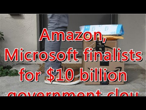 Amazon, Microsoft finalists for $10 billion government cloud contract