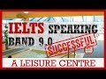 IELTS SPEAKING BAND 9 | TOPIC A LEISURE CENTER | IELTS PRACTICE CHANNEL