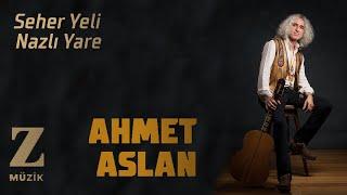 Ahmet Aslan - Seher Yeli Nazlı Yare [ Eşkıya Dünyaya Hükümdar Olmaz Dizi Şarkısı © 2020 Z Müzik ]