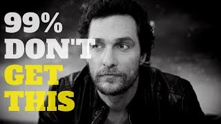 ► Matthew McConaughey - This Is Why You're Not Succesful | One Of The Most Eye Opening Speeches
