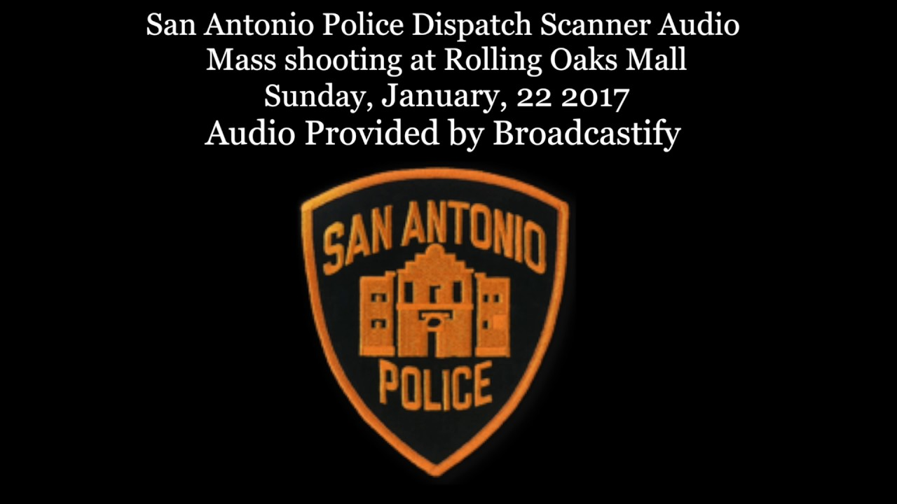San Antonio Police Dispatch Scanner Audio Mass shooting at Rolling Oaks Mall