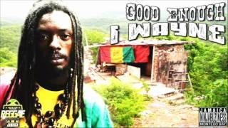 I Wayne - Good Enough (Call On You Riddim)