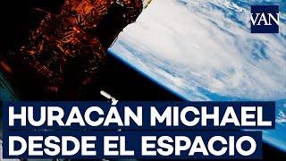 El HURACÁN MICHAEL desde el espacio