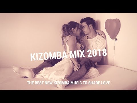 Kizomba Mix 2018 - The Best New Kizomba Music To Share Love